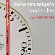 """""""zwischen zeigern und zeilen"""" – Lyrik und Prosa"""
